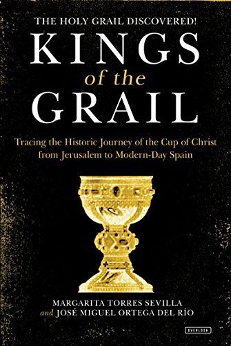 Kings of the Grail: Discovering the True Location of the Cup of Christ in Modern-Day Spain by Margarita Torres Sevilla (2015-07-07)