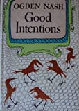 Ogden Nashs Good Intentions