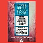 Silver Birch, Blood Moon | Ellen Datlow - editor,Terri Windling - editor