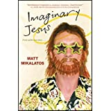 Imaginary Jesusby Mikalatos  Matt...