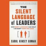The Silent Language of Leaders: How Body Language Can Help - or Hurt - How You Lead | Carol Kinsey Goman