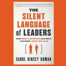 The Silent Language of Leaders: How Body Language Can Help - or Hurt - How You Lead Audiobook by Carol Kinsey Goman Narrated by Vanessa Hart