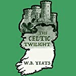 The Celtic Twilight | William Butler Yeats