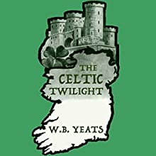 The Celtic Twilight Audiobook by William Butler Yeats Narrated by Jack Chekijian