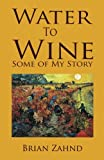 Water to Wine: Some of My Story
