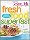 Light, Cooking, of, Editors, the, by Magazine Cooking Light: Fresh Food Superfast
