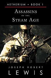 (FREE on 9/3) Assassins Of The Steam Age by Joseph Robert Lewis - http://eBooksHabit.com