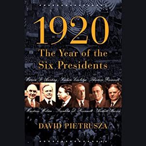 1920: The Year of Six Presidents | [David Pietrusza]