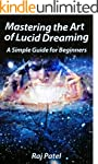 Mastering the Art of Lucid Dreaming:...