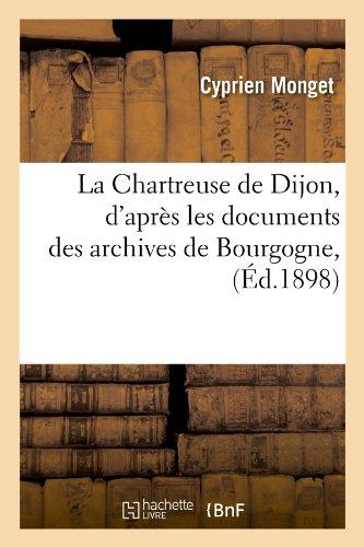 La Chartreuse de Dijon, d'après les documents des archives de Bourgogne, (Éd.1898)
