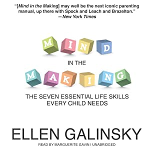Mind in the Making: The Seven Essential Life Skills Every Child Needs | [Ellen Galinsky]