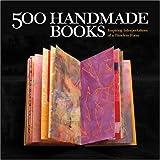 500 Handmade Books: A Celebration of Contemporary Book Forms