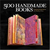 500 Handmade Books: Inspiring Interpretations of a Timeless Form (500 Series)by Lark Books