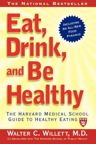 Eat, Drink, And Be Healthy: The Harvard Medical School Guide To Healthy Eating (Harvard Medical School Book)