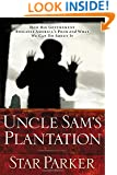 Uncle Sam's Plantation: How Big Government Enslaves America's Poor and What We Can Do About It, Revised and Updated Edition