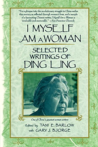 I Myself Am A Woman: Selected Writings of Ding Ling: Selected Writings of Ling Ding