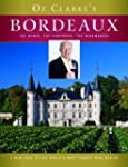 Oz Clarke's Bordeaux: The Wines, the...