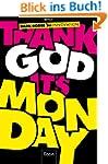 Thank God it's Monday!: Wie wir die A...