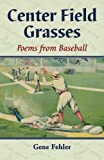 img - for Center Field Grasses: Poems from Baseball book / textbook / text book