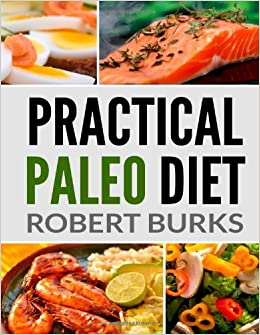 Practical Paleo Diet: Lose Weight with Paleo Budget