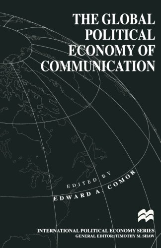 The Global Political Economy of Communication: Hegemony, Telecommunication and the Information Economy (International Political Economy Series)