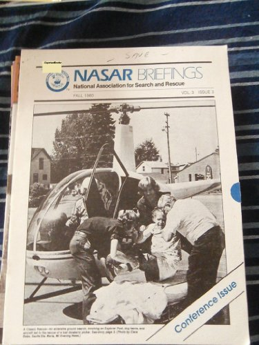 Nasar Briefings: National Assoc For Search & Rescue Fall 1980 Vol 3 #3 (Noah'S Ark Revisited; A Rescue Team For Animals; Whirly Birds On Search; And More) (Nasar Briefings Journal)
