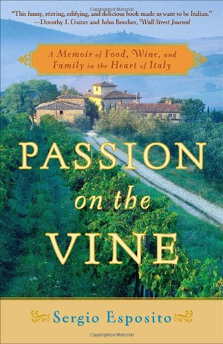 Passion on the Vine: A Memoir of Food, Wine, and Family in the Heart of Italy by Sergio Esposito