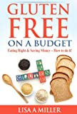 Gluten Free on a Budget: Eating Right & Saving Money – How to do it!