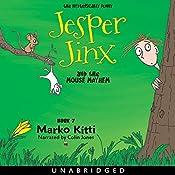 Jesper Jinx and the Mouse Mayhem (Volume 7) | Marko Kitti