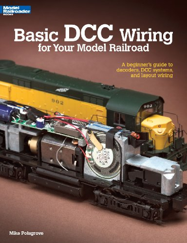 Basic DCC Wiring for Your Model Railroad: A Beginners Guide to Decoders, DCC Systems, and Layout Wiring