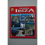 TODO Ibiza y Formentera / texto literario, fotografías, diagramación y reproducción por los equipos técnicos de...