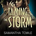 Taming the Storm: The Storm, Book 3 (       UNABRIDGED) by Samantha Towle Narrated by Aletha George, Nelson Hobbs