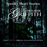 Four Spooky Short Stories (       UNABRIDGED) by Kathryn Meyer Griffith Narrated by Wendy Tremont King
