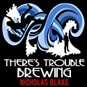 There's Trouble Brewing: Nigel Strangeways, Book 3 (       UNABRIDGED) by Nicholas Blake Narrated by Kris Dyer