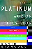 img - for The Platinum Age of Television: From I Love Lucy to The Walking Dead, How TV Became Terrific book / textbook / text book