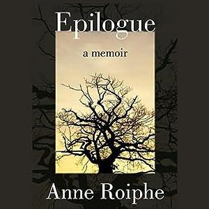 Epilogue: A Memoir | [Anne Roiphe]