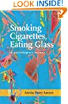 Smoking Cigarettes, Eating Glass: A P...