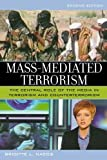 By Brigitte L. Nacos - Mass-Mediated Terrorism: The Central Role of the Media in Terrorism and Counterterrorism: 2nd (second) Edition