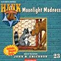 Moonlight Madness: Hank the Cowdog (       UNABRIDGED) by John R. Erickson Narrated by John R. Erickson