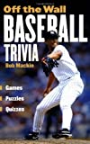 Off The Wall Baseball Trivia: Games * Puzzles * Quizzes