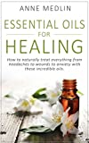 img - for Essential Oils for Healing: How to naturally treat everything from headaches to wounds to anxiety with these incredible oils (Essential Oils for Beginners Series Book 2) book / textbook / text book