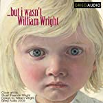 But I Wasn't: A Litcast | William Wright