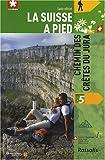 echange, troc Dominik Wunderlin - La Suisse à pied : Tome 5, Chemin des crêtes du Jura