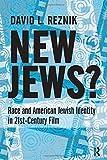 New Jews : Race and American Jewish Identity in 21st-century Film