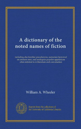A dictionary of the noted names of fiction: including also familiar pseudonyms, surnames bestowed on eminent men, and analogous popular appelations often referred to in literature and conversation PDF