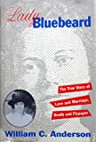 Lady Bluebeard: The True Story of Love and Marriage, Death and Flypaper (0962386871) by Anderson, William C.