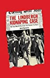 The Lindbergh Kidnapping Case: The True Story of the Crime that Shocked the World