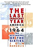 The Last Innocent Year: America in 1964- The Beginning of the Sixties (068817907X) by Margolis, Jon