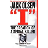 I: The Creation of a Serial Killer ~ Jack Olsen