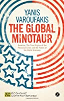 The Global Minotaur: America, The True Origins of the Financial Crisis and the Future of the World Economy - Economic Controversies